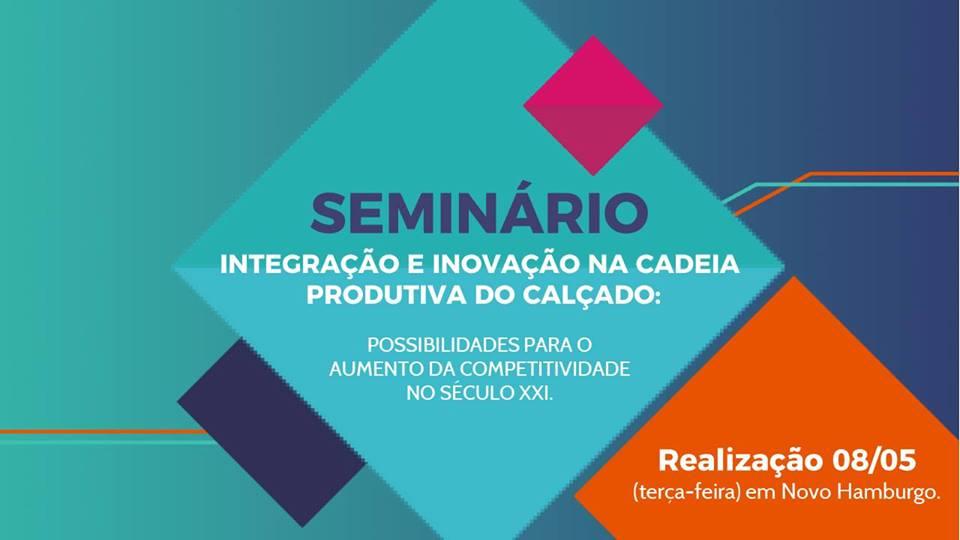 Seminário Integração e Inovação na Cadeia Produtiva do Calçado acontece dia 08/05
